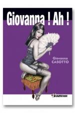 Giovanna! Ah! : Giovanna, La dessinatrice italienne hyper-sexy et polissonne nous livre à nouveau sa sexualité sans tabou!