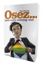 Osez faire votre coming out : Coming out, le moment de vérité.