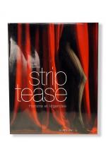 Strip-tease, histoire et légendes : Le premier ouvrage de référence sur le strip-tease.