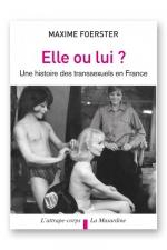 Elle ou lui : Histoire des transsexuels en france.